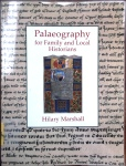 Hilary Marshall's 'Palaeography for Family and Local Historians' - available in Local Studies
